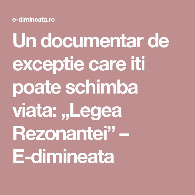 """Un documentar de exceptie care iti poate schimba viata: """"Legea Rezonantei"""" – E-dimineata"""