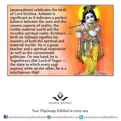 Janamashtami celebrates the birth of Lord Krishna. Ashtami is significant as it indicates a perfect balance between the seen and the unseen aspects of reality; the visible material world and the invisible spiritual realm. Krishna's birth on Ashtami signifies his mastery of both the spiritual and material worlds. He is a great teacher and a spiritual inspiration as well as the consummate politician. On one hand, he is Yogeshwara  while on the other, he is a mischievous thief.