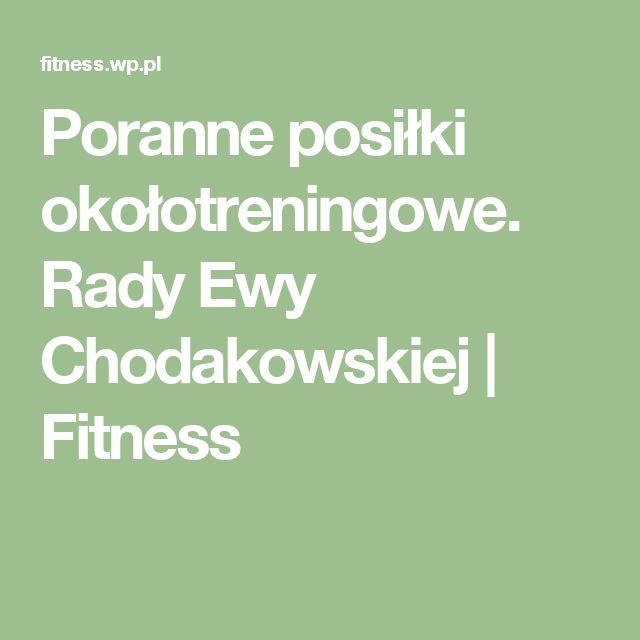 Poranne posiłki okołotreningowe. Rady Ewy Chodakowskiej | Fitness