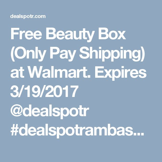 Free Beauty Box (Only Pay Shipping) at Walmart. Expires 3/19/2017 @dealspotr #dealspotrambassador #referrallink #promos #beautyblogcoalition #bbloggers #beautychat