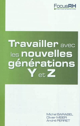 Travailler avec les nouvelles générations Y et ZBarabel , Michel658.3 BAR #EssaisDivers