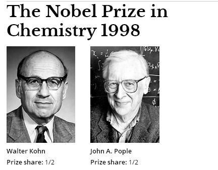 "The Nobel Prize in Chemistry 1998 was divided equally between Walter Kohn ""for his development of the density-functional theory"" and John A. Pople ""for his development of computational methods in quantum chemistry""."