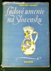 Book - Slovak Folk Art by Frantisek Kalesny - includes ceramics, embroidery, wood carving...