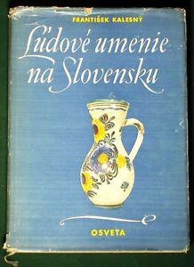 Book - Slovak Folk Art by Frantisek Kalesny - includes ceramics, embroidery, wood carving...