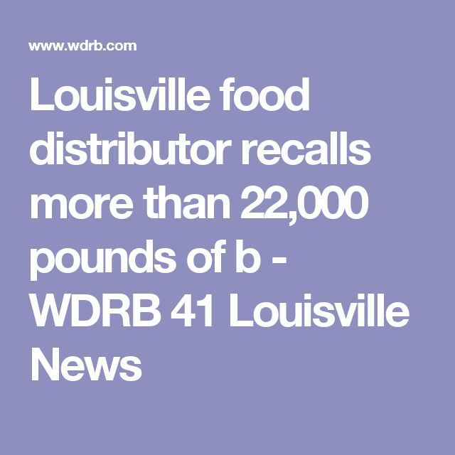 Louisville food distributor recalls more than 22,000 pounds of b - WDRB 41 Louisville News