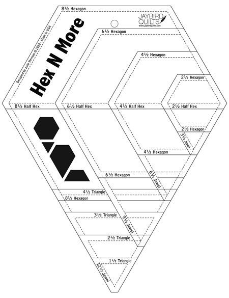 """The Hex n' More Ruler cuts the following finished sizes - Hexagons - 2"""", 4"""", 6"""", 8"""" and Half Hexagons - 2"""", 4"""", 6"""", 8"""" and Jewels - 3"""", 6"""", 9"""", 12"""" and 60 Degree Triangles - 1"""", 2"""", 3"""", 4""""."""