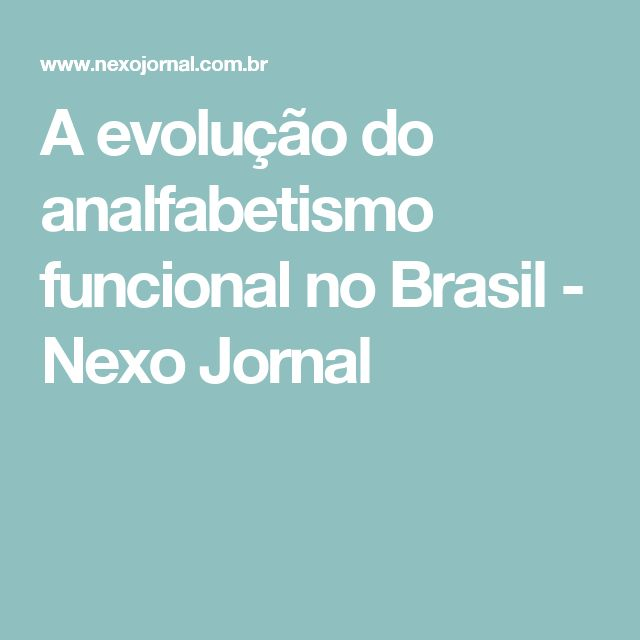 A evolução do analfabetismo funcional no Brasil - Nexo Jornal