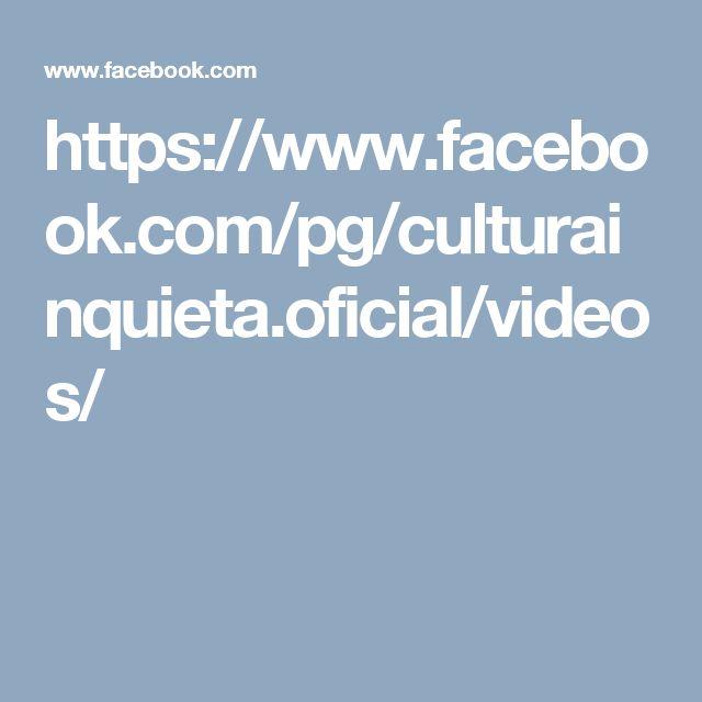 https://www.facebook.com/pg/culturainquieta.oficial/videos/