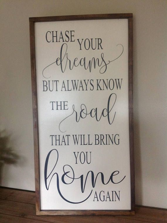 Beautiful Hand Painted Wood Framed Sign: Chase your dreams but always know the road that will bring you home Great for a Nursery, Childs Bedroom, maybe a Gift for a Graduate or just a great sign for inside your home. Dimensions of the Sign: 18 x 36 ***If you would like a