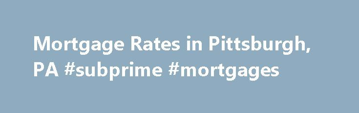Mortgage Rates in Pittsburgh, PA #subprime #mortgages http://mortgage.remmont.com/mortgage-rates-in-pittsburgh-pa-subprime-mortgages/  #mortgage rates pittsburgh # Mortgage Rates in Pittsburgh, PA WalletHub is an independent comparison service. We work hard to present you with accurate mortgage rate information on this page. However, this information does not originate from us and therefore we cannot guarantee its accuracy. You can check the details page of each offer for the date the…