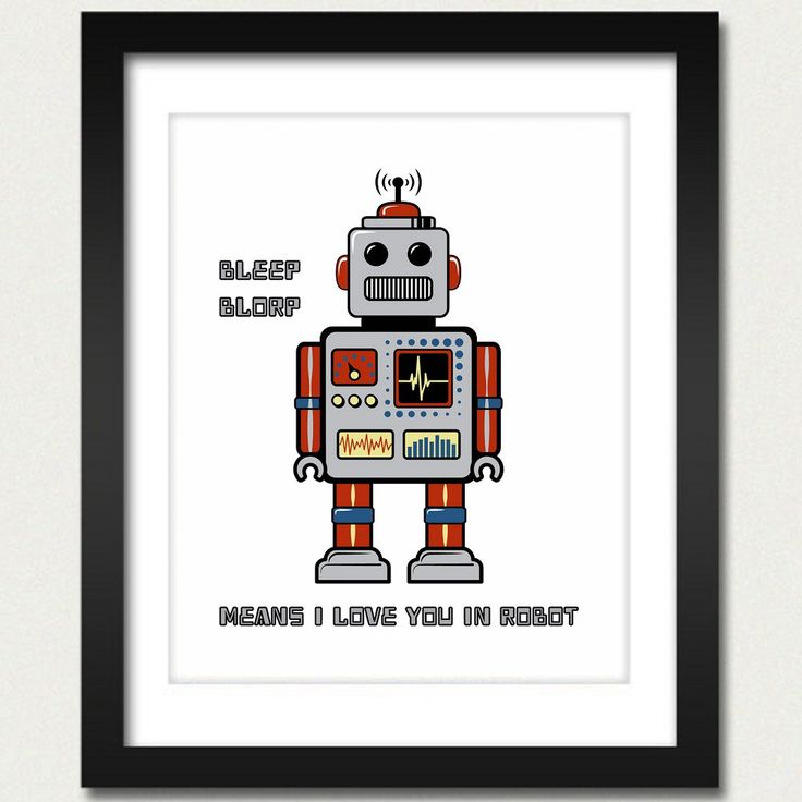 Robot Print / Robot Poster / Retro Robot / Bleep Blorp Means I Love You in Robot - 8x10 Art Print. $10.00, via Etsy.
