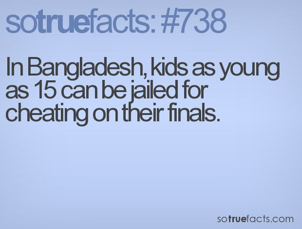 In Bangladesh, kids as young as 15 can be jailed for cheating on their finals. #weird #facts #fact #sotruefacts