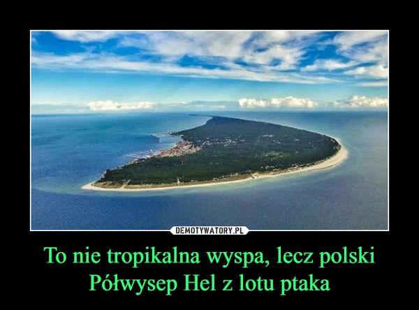 To nie tropikalna wyspa, lecz polski Półwysep Hel z lotu ptaka –