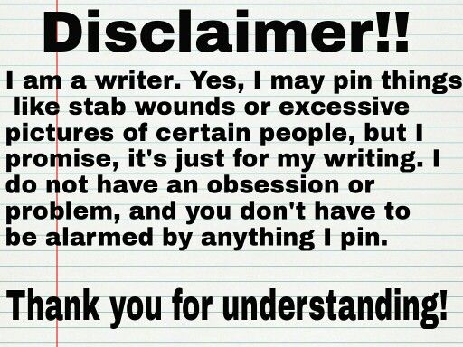 """""""Disclaimer!! I am a writer. Yes, I may pin things like stab wounds or excessive pictures of certain people, but I promise, it's just for my writing..."""" #quotes #writing"""