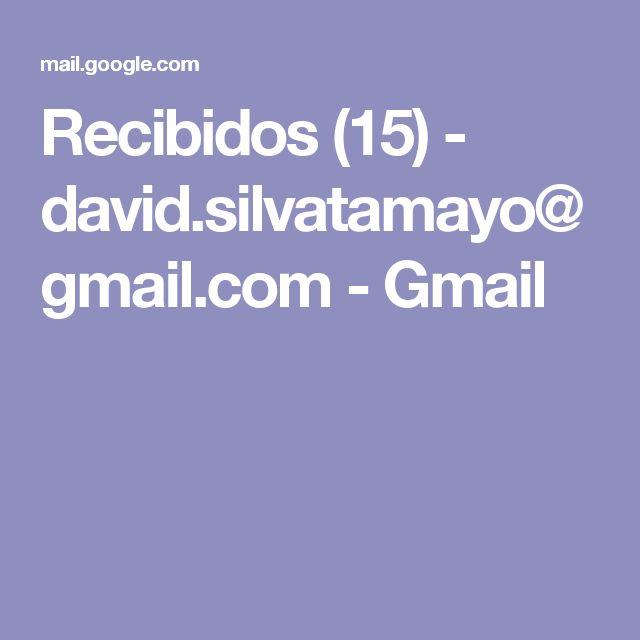 Recibidos (15) - david.silvatamayo@gmail.com - Gmail