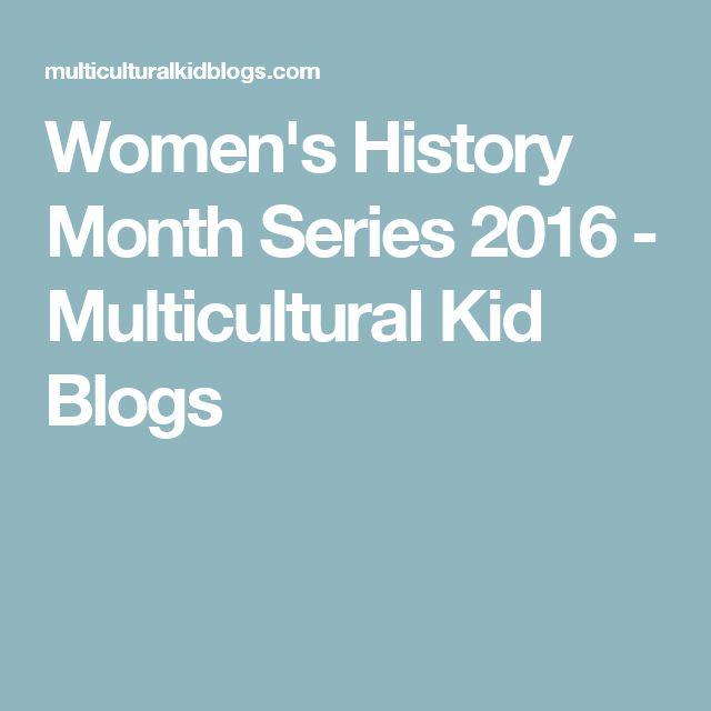 Women's History Month Series 2016 - Multicultural Kid Blogs