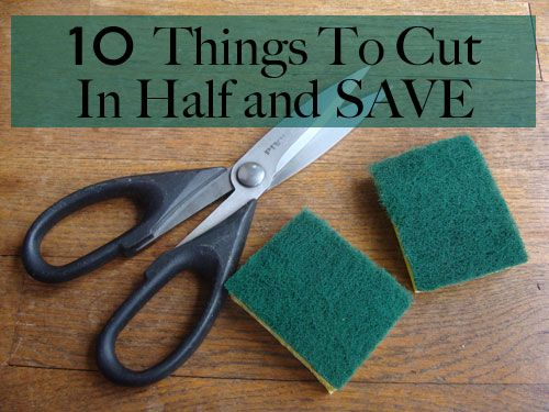 10 Things To Cut In Half And Save Money