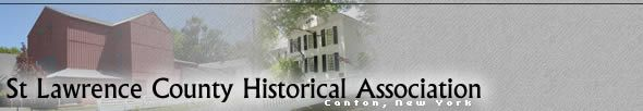St Lawrence County Historical Association. Interesting lectures and exhibits. Our favorites include those on Frederic Remington, artist and J. Henry Rushton, Boatbuilder - both born in Canton, NY.