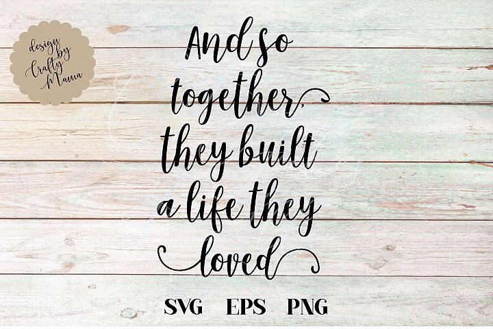 Download And So Together They Built A Life They Loved SVG ...
