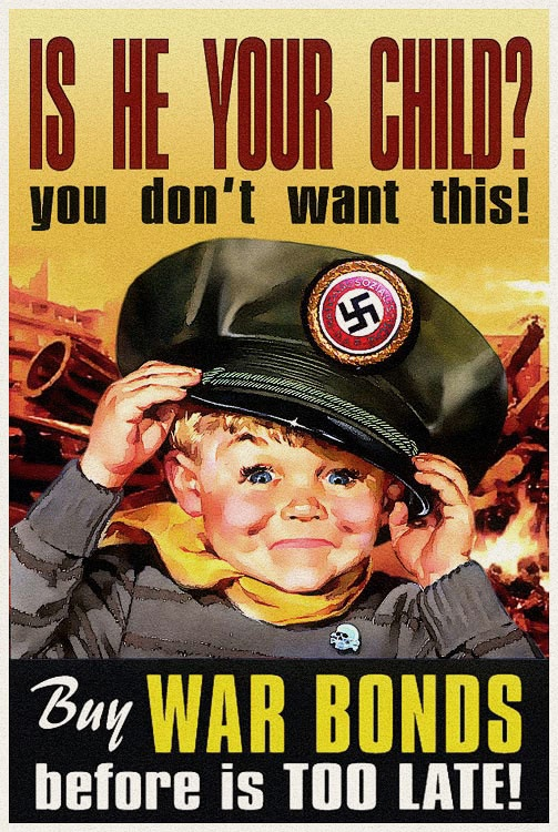 """Is He Your Child? You don't want this! Buy War Bonds before it's TOO LATE!"" ~ WWII era poster of an American child wearing a cap with a Nazi insignia...Not propaganda at all"