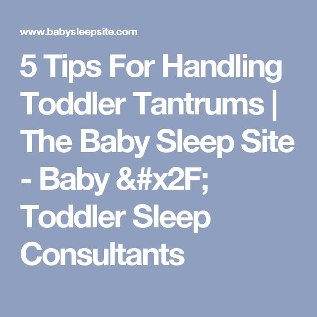 5 Tips For Handling Toddler Tantrums | The Baby Sleep Site - Baby / Toddler Sleep Consultants