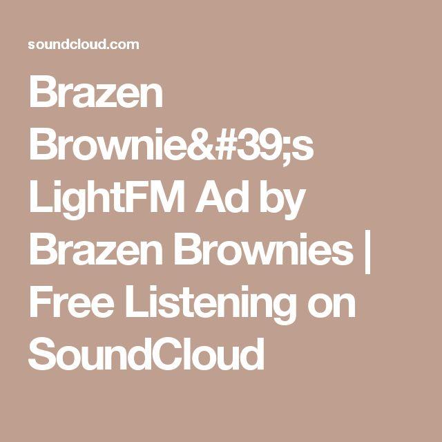 Brazen Brownie's LightFM Ad by Brazen Brownies | Free Listening on SoundCloud