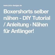 Boxershorts selber nähen - DIY Tutorial / Anleitung › Nähen für Anfänger!