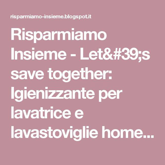 Risparmiamo Insieme - Let's save together: Igienizzante per lavatrice e lavastoviglie homemade
