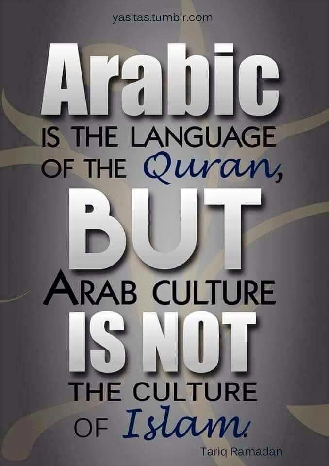 Muslims come in all colours & from all cultures. Arab culture does not represent Islam.