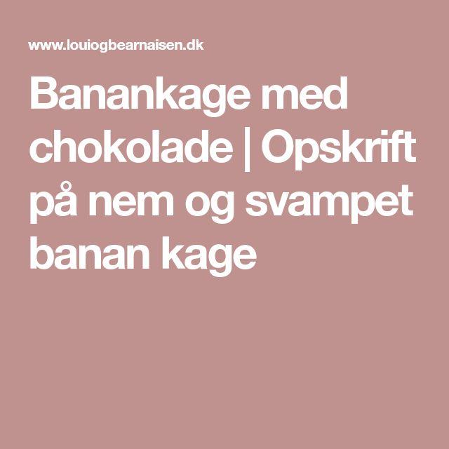 Banankage med chokolade | Opskrift på nem og svampet banan kage