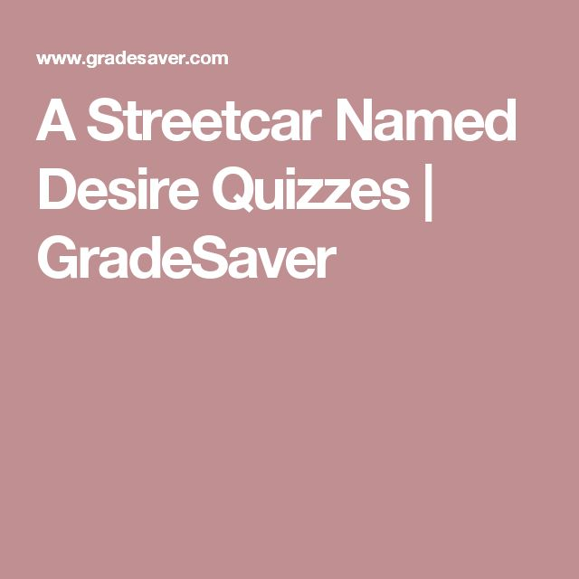 the good qualities of the play a streetcar named desire Start studying key quotes from a street car named desire allegory, light comes to mean a lot of different things in a streetcar named desire looking good.
