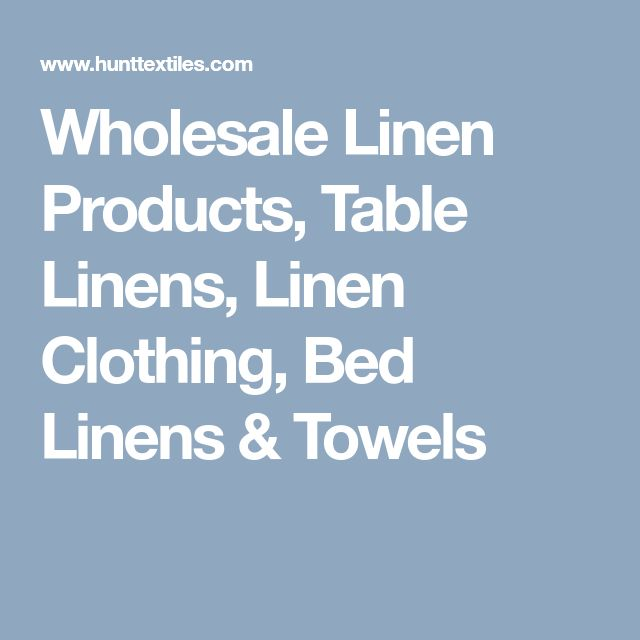 Wholesale Linen Products, Table Linens, Linen Clothing, Bed Linens & Towels