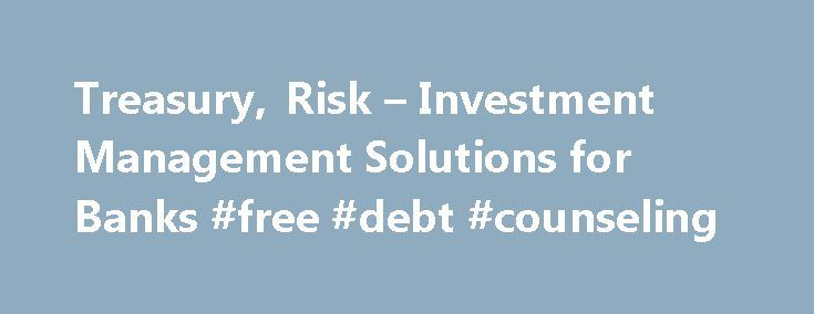 Treasury, Risk – Investment Management Solutions for Banks #free #debt #counseling http://debt.nef2.com/treasury-risk-investment-management-solutions-for-banks-free-debt-counseling/  #debt solutions # Misys Digital Banking Think outside-in – exceed your customers' expectations and turn your data into insight to better deliver services that predict their future needs. Introducing Misys FinCloud A new range of cloud solutions offering the highest standards of security, performance and…