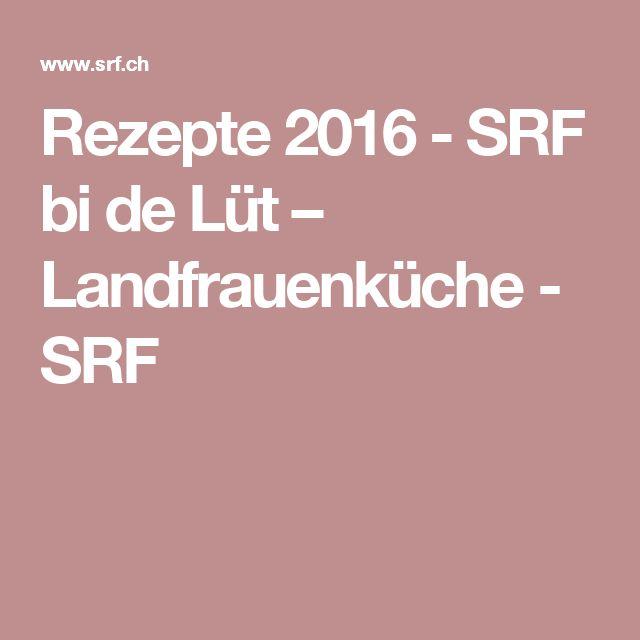 Rezepte 2016   SRF Bi De Lüt U2013 Landfrauenküche   SRF