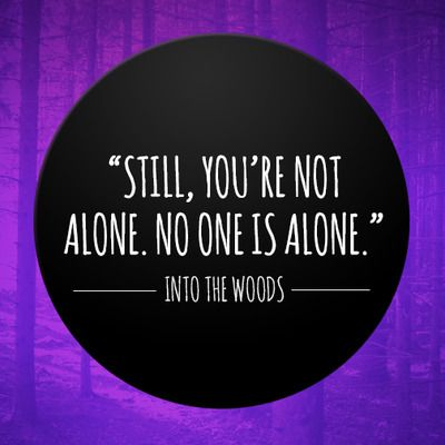 still you are not alone no one is alone - Cinderella from Into The Woods