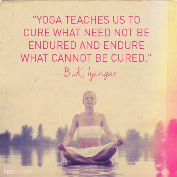 Yoga teaches us to cure what need not be endured and endure what cannot be cured. — B.K. Iyengar