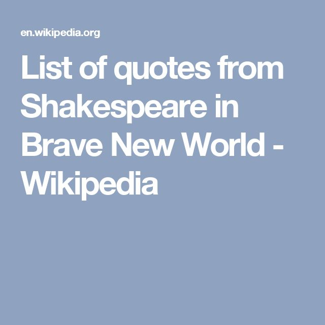 brave new world and shakespeare The list of quotations from shakespeare in brave new world refers to the large number of quotations in the 1932 dystopian novel by aldous huxley, brave new world.