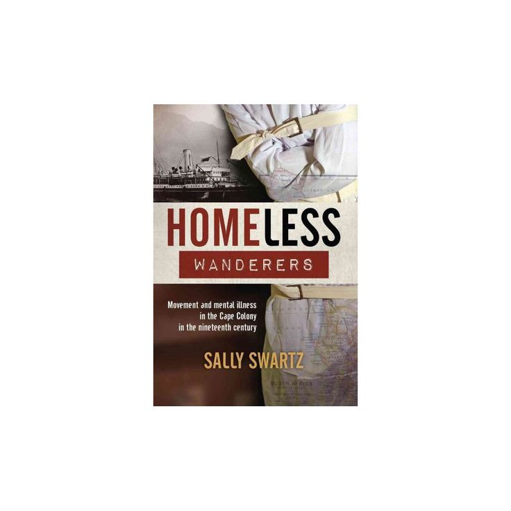 Homeless Wanderers : Movement and Mental Illness in the Cape Colony in the Nineteenth Century