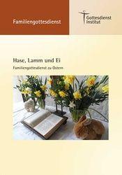 Hase, Lamm und Ei. Familiengottesdienst zu Ostern (2015)
