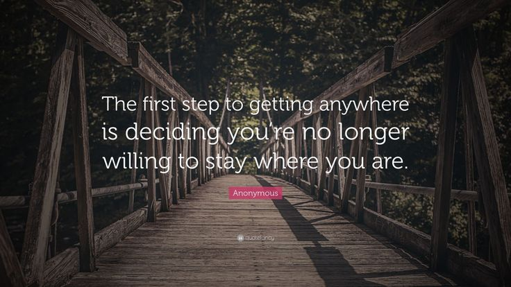 """Motivational Quotes: """"The first step to getting anywhere is deciding you're no longer willing to stay where you are."""" — Anonymous"""