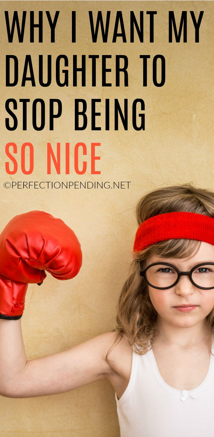 Dear Daughter, Here's Why You Need to Stop Being Nice via @perfectpending