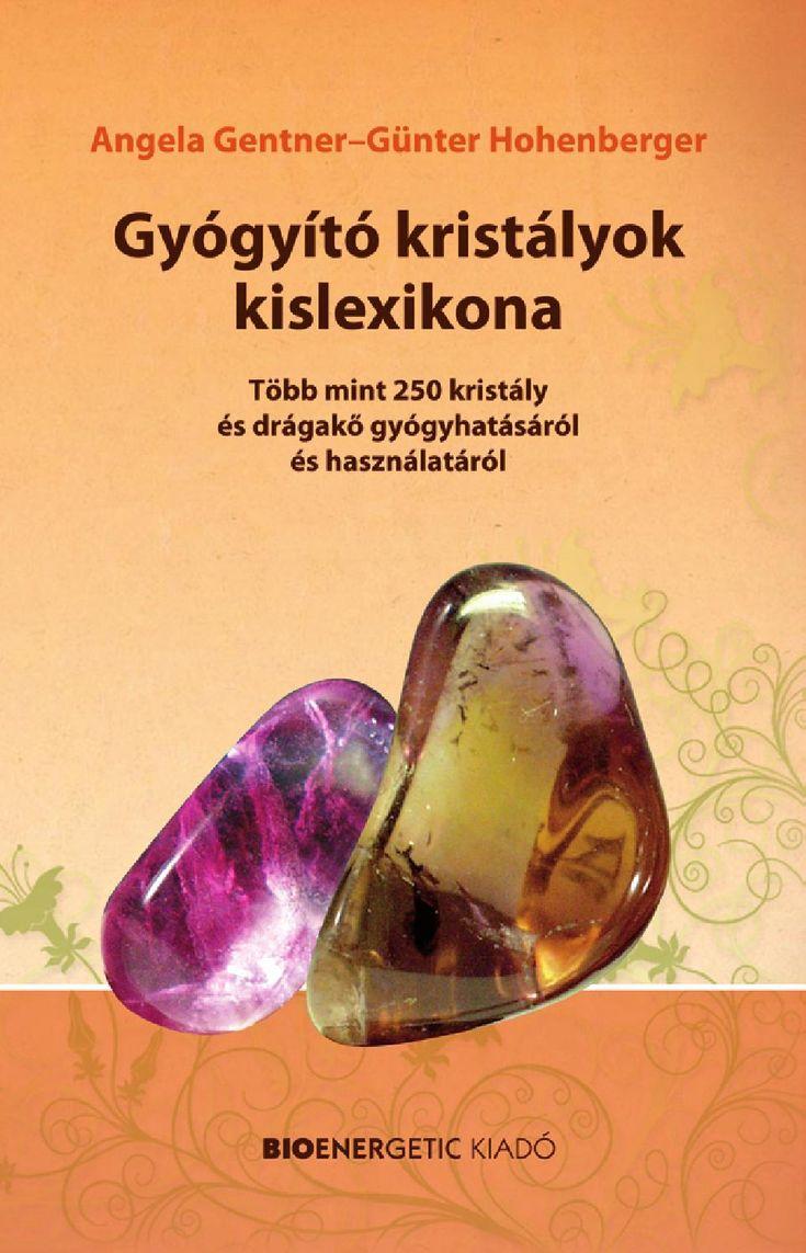 A. Gentner-G. Hohenberger: Gyógyító kristályok kislexikona  Ismerje meg Ön is a drágakövek és gyógykristályok lenyűgöző világát!  Könyvünk – csekély terjedelme ellenére – több mint 250 drágakő és gyógykristály gyógyhatásáról és felhasználási módjáról nyújt tájékoztatást színes fotókkal és praktikus információkkal. Útmutatása alapján ki-ki megtalálhatja személyes szerencsekristályát, megtudhatja, mely kövek segítségével szabályozható a csakraműködés, és milyen kristály nyújt optimális ...