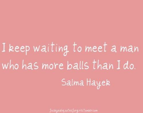 bahahaha: Ain T, Real Talk, Hahahahaha Lov, Quote, My Life, Strong Women, Well Said, So Funny, Selma Hayek