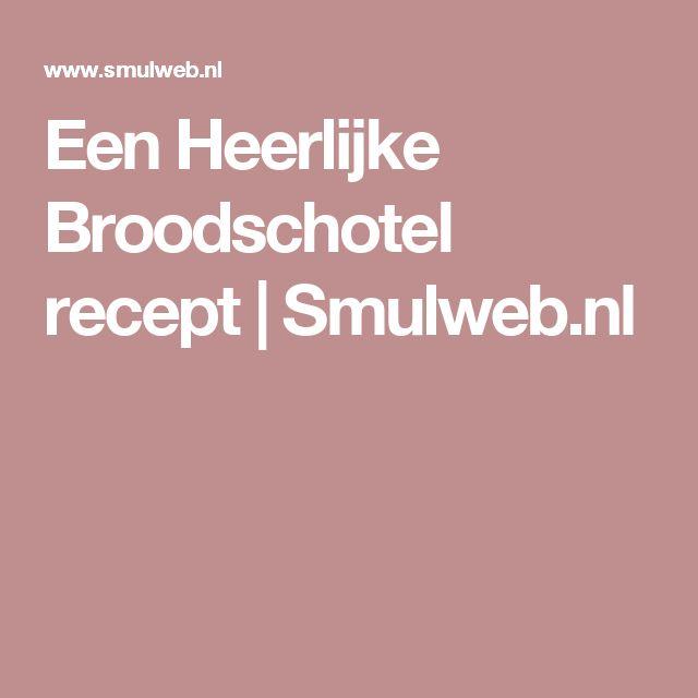 Een Heerlijke Broodschotel recept   Smulweb.nl
