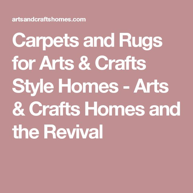 Carpets and Rugs for Arts & Crafts Style Homes - Arts & Crafts Homes and the Revival