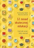 12 zasad skutecznej edukacji, czyli jak uczyć, żeby nauczyć