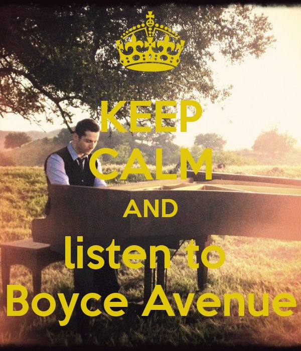 Keep calm and listen to Boyce Avenue <3