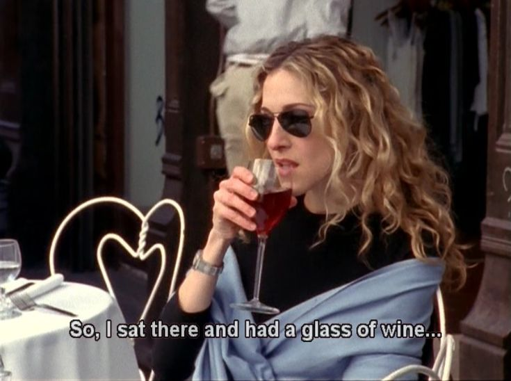 So, I sat there and had a glass . . . | Carrie Bradshaw, Sex and the City