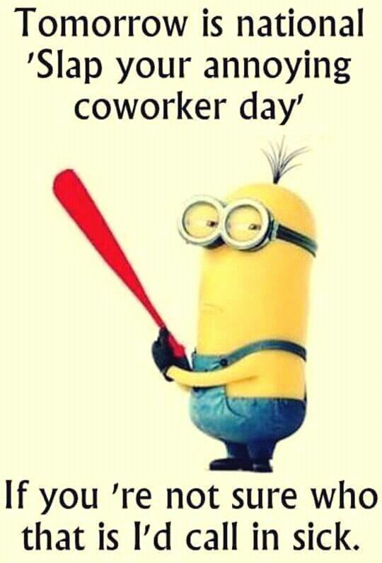 Tomorrow is national 'slap your annoying coworker day'. If you're n... - funny minion memes, funny minion quotes, Funny Quote, Minion Quote, Minion Quote Of The Day - Minion-Quotes.com