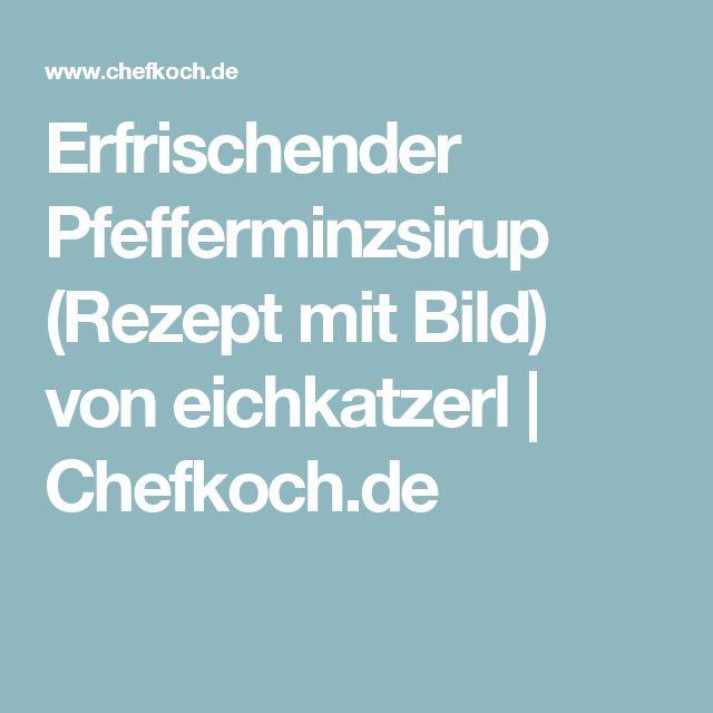 Erfrischender Pfefferminzsirup (Rezept mit Bild) von eichkatzerl | Chefkoch.de